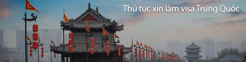 Thủ tục xin làm visa Trung Quốc